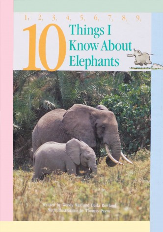 10 Things I Know About Elephants